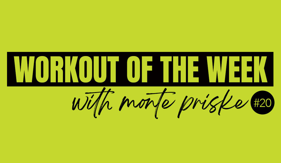 Workout of the Week with Monte Priske #20