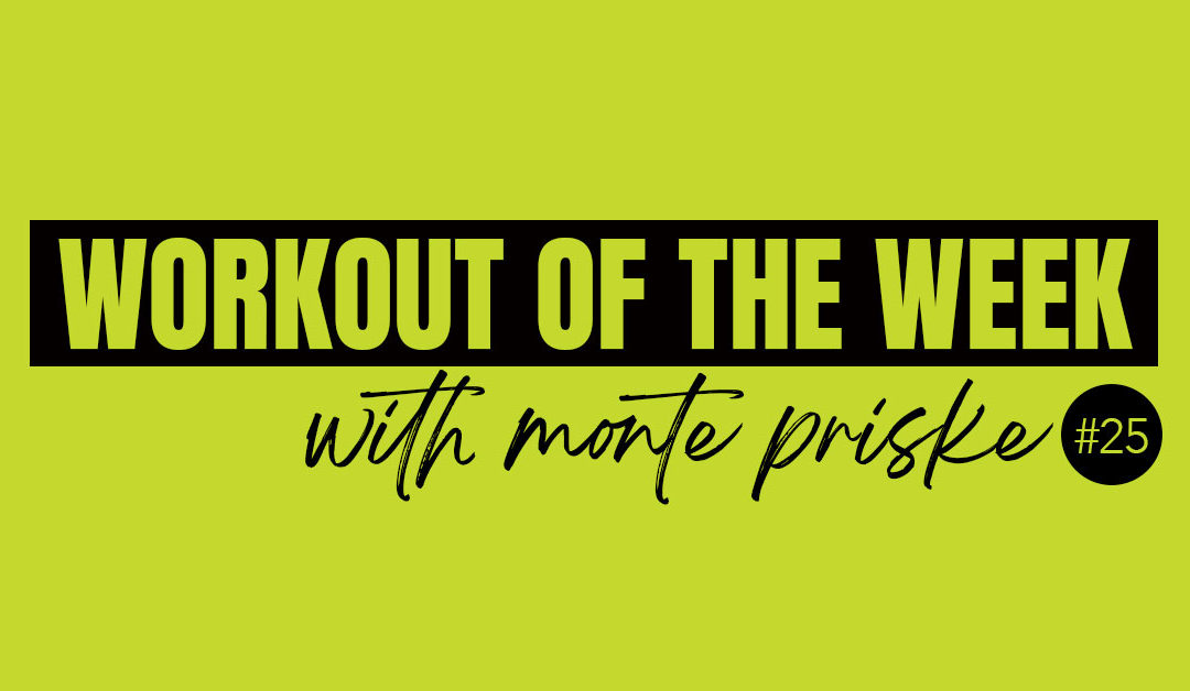 Workout of the Week with Monte Priske #25