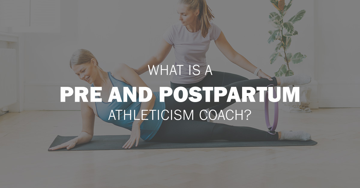 What is a Pre and Postpartum Athleticism Coach?